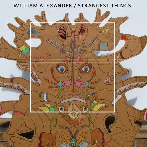 William Alexander - Strangest Things