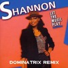 19 - Shannon - Let the Music Play (Dominatrix Remix)