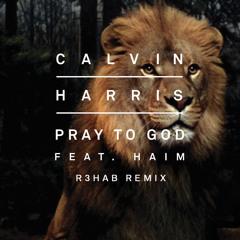 Calvin Harris & HAIM - Pray To God (R3hab Remix)