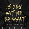 IS You Wit Me Or What- Nitres Feat. DJ Unk (Explicit)
