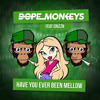 Dope Monkeys ft. Crizzn - Have You Ever Been Mellow [Free Release]