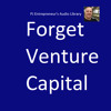 Forget Venture Capital