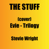 The Stuff - Evie (Cover Stevie Wright - Trilogy)