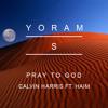 Calvin Harris Ft Haim - Pray To God (YoramS Remix) mp3