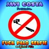 Javi Costa - Fuck Palo Selfie (Original Mix) **FREE DOWNLOAD**