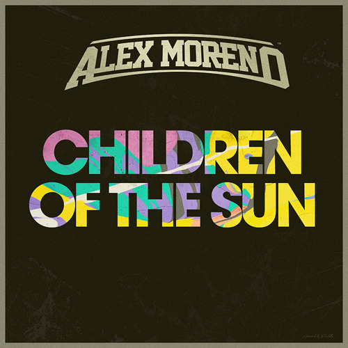 Alex Moreno - Children Of The Sun [OUT NOW]