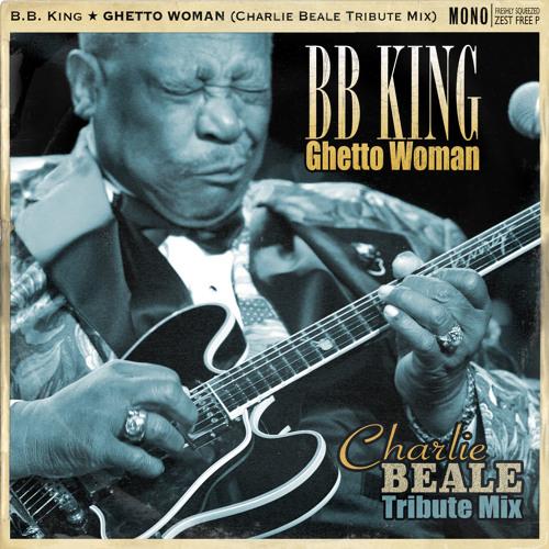 B.B. King - Ghetto Woman (Charlie Beale Tribute Remix)