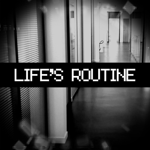 Life's Routine (ChipSil3nce)