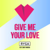 RYGA Feat. Corey Andrew - Give Me Your Love (Radio)