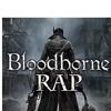 BLOODBORNE EPIC RAP - ZARCORT