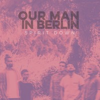 Our Man In Berlin Spirit Down Artwork