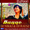 Banno - Tanu Weds Manu Returns - (DJ NIKKI & Dj Raesz)- Remix