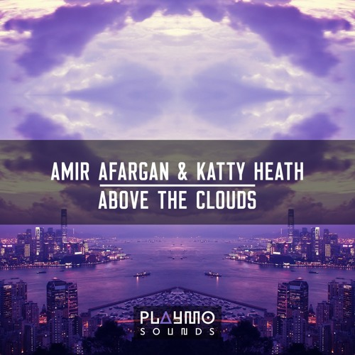 Amir Afargan & Katty Heath - Above The Clouds (Original Mix) [Playmo Sounds]