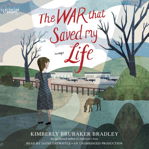 THE WAR THAT SAVED MY LIFE By Kimberly Brubaker Bradley, Read By Jayne Entwistle
