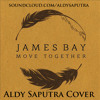 Move Together - Aldy Saputra [James Bay Cover]