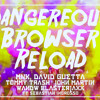 MNK, David guetta, W&W, blasterjaxx Dangereous Browser Reload [Gabriell Edit]