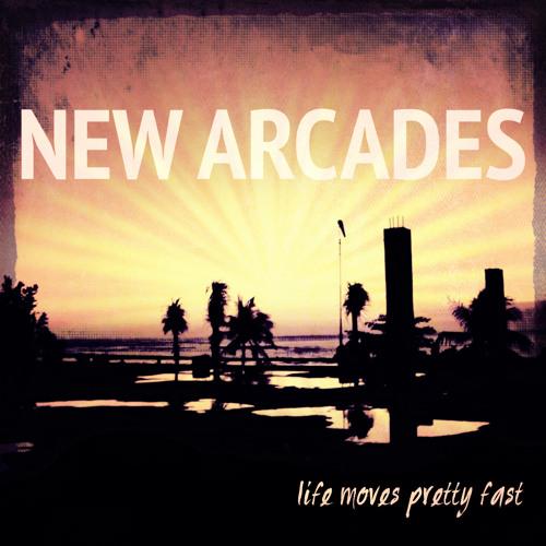 Life Moves Pretty Fast: Life Moves Pretty Fast By New Arcades