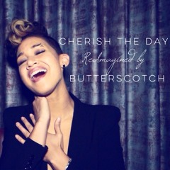 Cherish the Day - Reimagined by Butterscotch