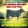 OUR DAILY BREAD 2015 REGGAE MIX TAPE BY MAD COW SOUND -www.realghettostoriez.com