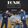 Mashrou' Leila - Toxic (Britney Spears Cover) | مشروع ليلى - توكسيك