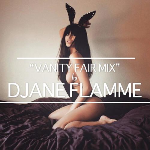 DJane Flamme - Vanity Fair Mix ( May 2015 )