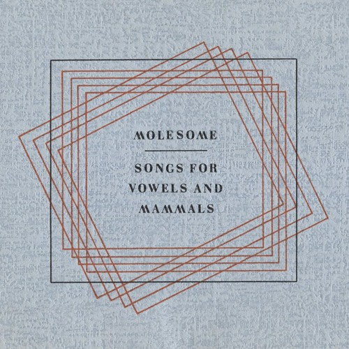 Molesome - songs for vowels and mammals