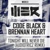 Code Black & Brennan Heart - Tonight Will Never Die (Audiotricz Remix) mp3