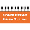 Frank Ocean | Thinkin Bout You | Piano Instrumental Lyrics