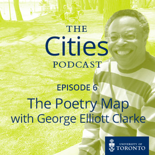 Ep. 6 The Poetry Map with George Elliott Clarke
