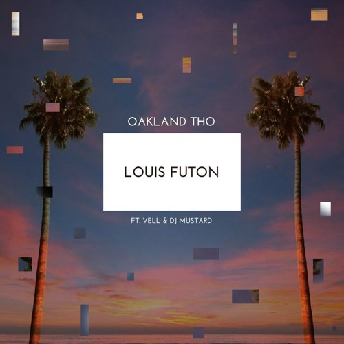 Louis Futon - Oakland Tho (Ft. Vell & DJ Mustard) [Free Download]