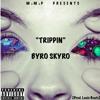 """""""Trippin"""" - Byro Skyro"""