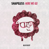 Shapeless - Here We Go (Original Mix) OUT NOW ON BLACKSHEEP
