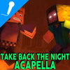 Take Back The Night Minecraft Song Studio Acapella (CaptainSparklez and TryHardNinja)