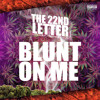 22nd Letter (Nef The Pharaoh x Willie Joe x Cousin Fik) - Blunt On Me [Thizzler.com Exclusive]