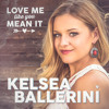 Love Me Like You Mean It- Kelsea Ballerini (2014)