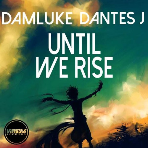 Damluke & Dantes J. - Until We Rise (Original Mix) *FREE DOWNLOAD*