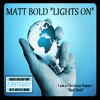 Matt Bold - Light's On - (FREE DOWNLOAD)(@ChristianRapz)