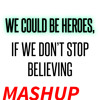 We Could Be Heroes, If We Never Stop Believin' (Mashup)