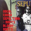 Vocal Cover Sepultura - Roots Bloody Roots