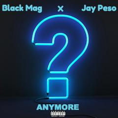 "Black Mag X Brandon Gix -  ""Anymore"""