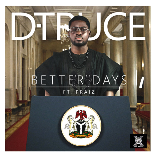 D-Truce - Better Days Ft Praiz