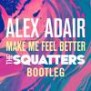 Alex Adair - Make Me Feel Better (The Squatters Bootleg)