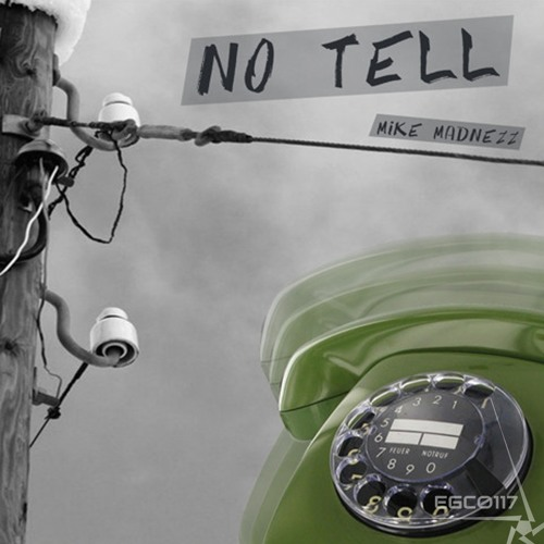 Mike Madnezz - No Tell (EGC0117)