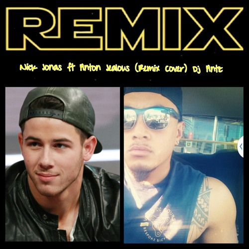 Nick Jonas Ft Anton Jealous Remix Cover Dj Antz By Anton Teevale Aka Dj Antz On Soundcloud Hear The World S Sounds