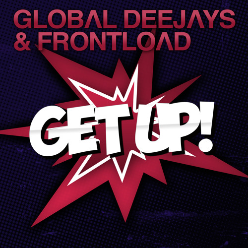 Frontload & Global Deejays - Get Up! (Short Edit)