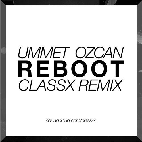 Ummet Ozcan - Reboot (Class-x Remix)[FREE DOWNLOAD NOW!!]