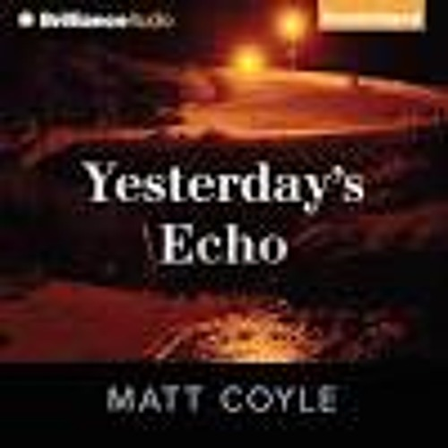 YESTERDAY'S ECHO By Matt Coyle, Read By Nick Podehl
