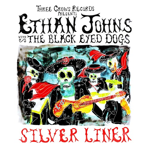 Ethan Johns & The Black Eyed Dogs - Silver Liner