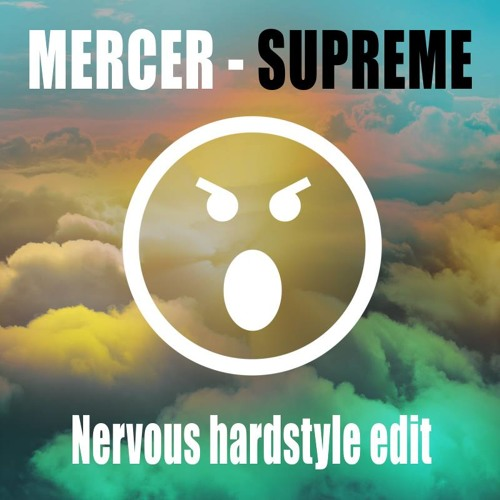 MERCER - Supreme(Nervous Hardstyle edit)