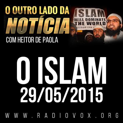 O ISLAM - O OUTRO LADO DA NOTÍCIA - 29/05/2015